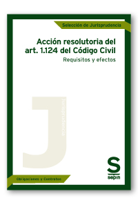 Acción resolutoria del art. 1.124 del Código Civil. Requisitos y efectos